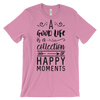 A Good Life Is A Collections Of Happy Moments