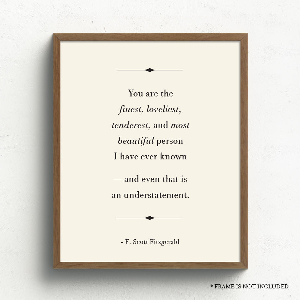 F. Scott Fitzgerald Quote // You are the Finest, Loveliest