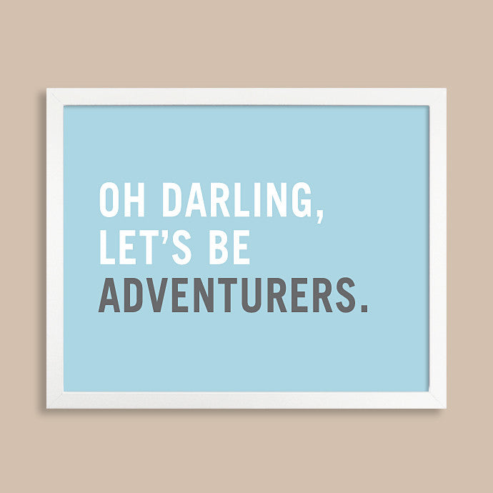Oh Darling Let's Be Adventurers Art Print // Travel Poster