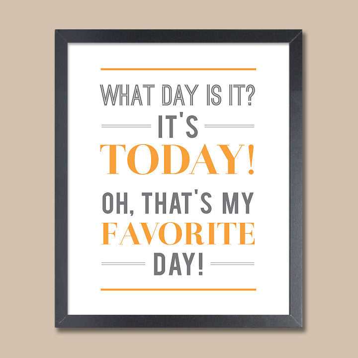 Today Is My Favorite Day Art Print // Inspirational Quote