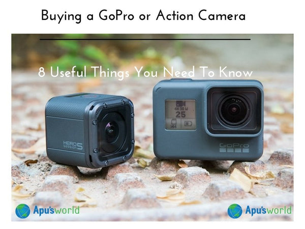 Buying a GoPro or Action Camera: 8 Useful Things You Need To Know (2017)