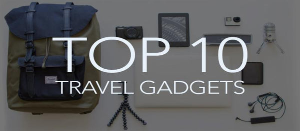 The 10 Best Tech Gadgets for Travelers