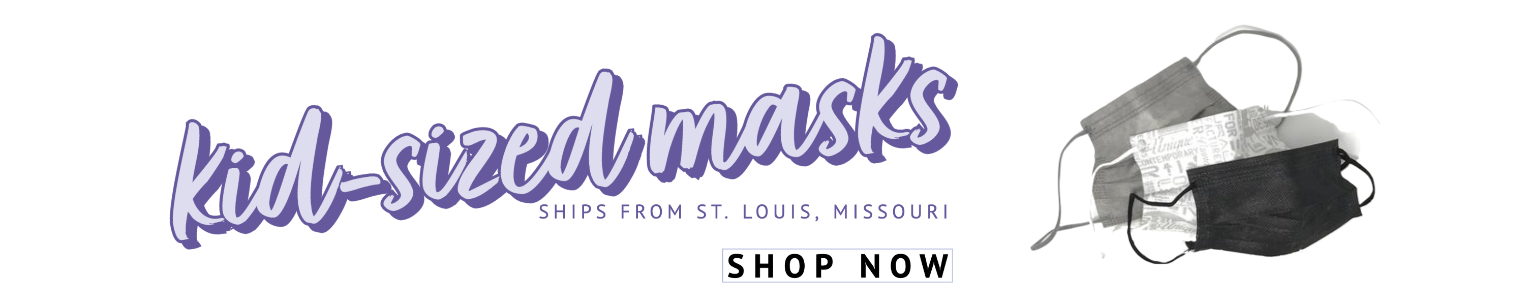 Kid-sized masks - SHOP NOW ships from St. Louis, MO PPE