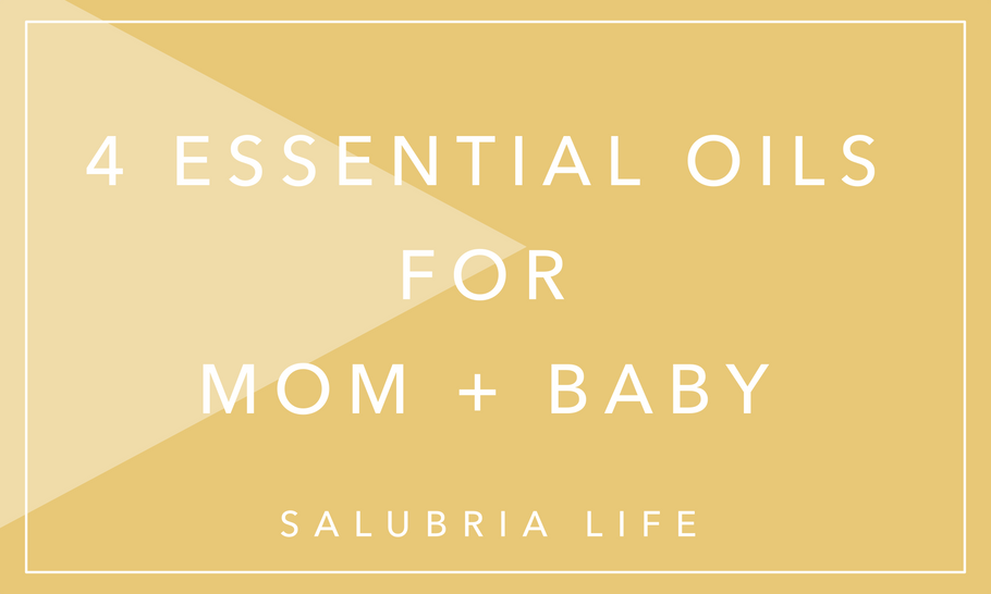 4 Essential Oils for Mom + Baby