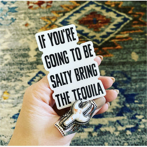 If your going to be salty, bring tequila Sticker