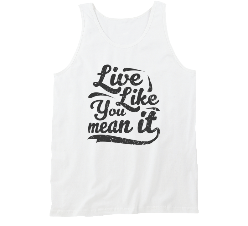 Live Like You Mean It - Tank Top