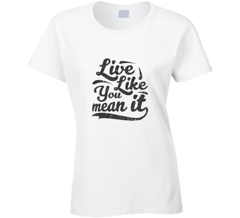 Live Like You Mean It (white Shirt)