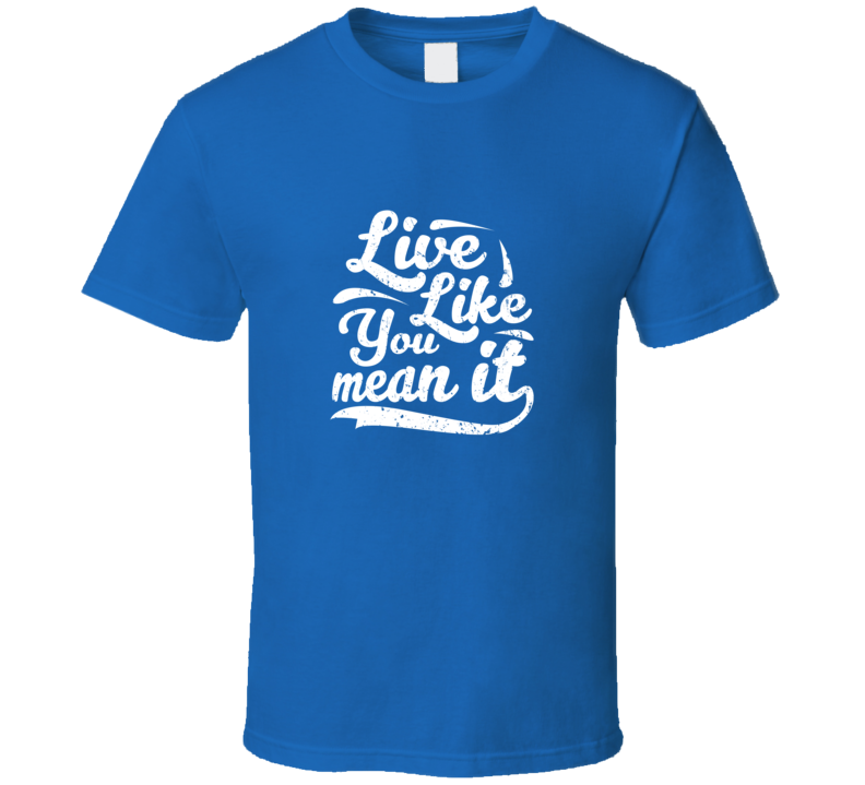 Live Like You Mean It - Royal Blue T Shirt