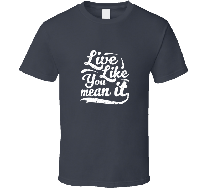 Live Like You Mean It - Charcoal Grey T Shirt