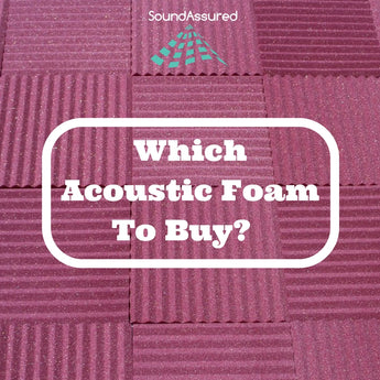 Which Acoustic Foam To Buy?