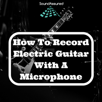 How To Record Electric Guitar With A Microphone