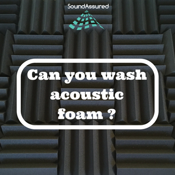 Can you wash acoustic foam ?