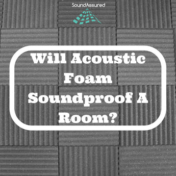 Will Acoustic Foam Soundproof A Room ?