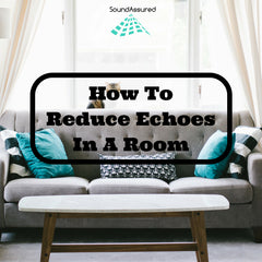 How To Reduce Echoes In A Room
