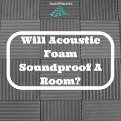 will acoustic foam sound proof a room ?