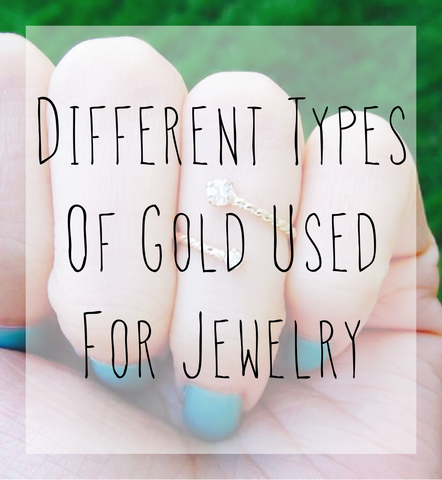 Different Types of Gold Used for Jewelry