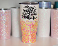 Throw kindness around like confetti- Fully glittered Stainless steel tumbler