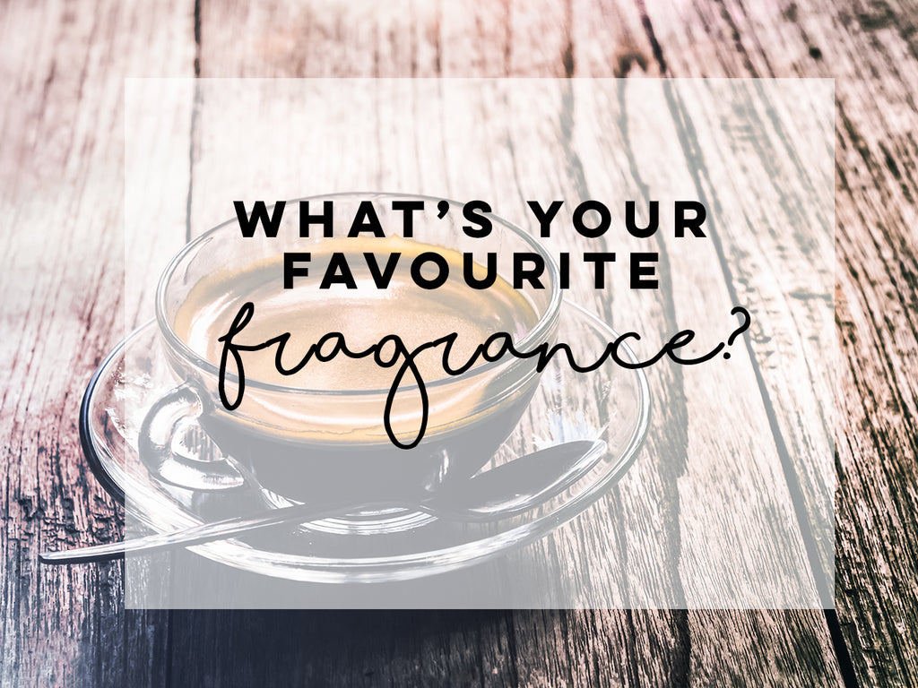 What's your favourite Fragrance