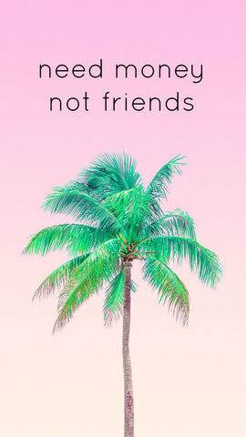 need money not friends palm tree pink free iPhone wallpaper