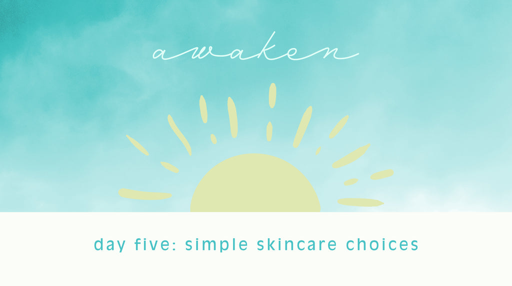 day five: simple skincare choices