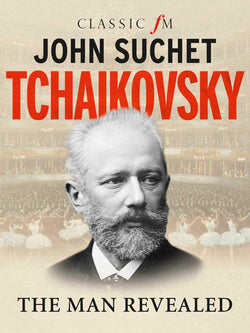 Tchaikovsky - The Man Revealed (Hardback)