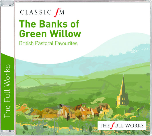 The Banks of Green Willow: British Pastoral Favourites