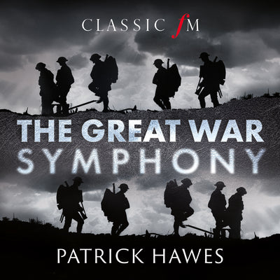 Patrick Hawes: The Great War Symphony (W/c 24/09/18)