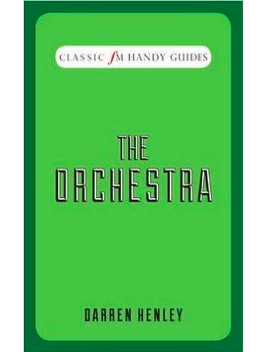 Classic FM Handy Guides: The Orchestra