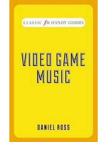 Classic FM Handy Guides: Video Game Music