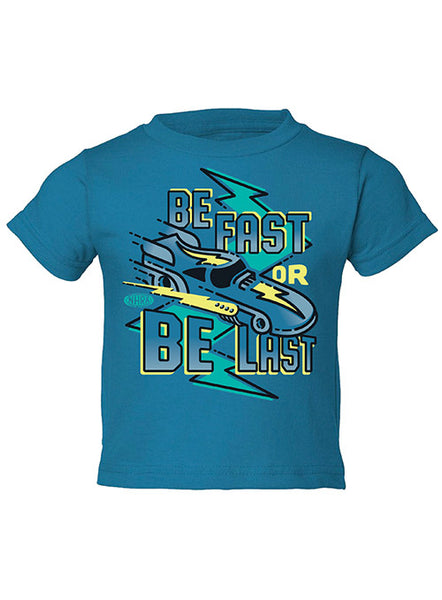 Be Fast or Be Last Toddler T-Shirt