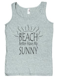 "Ladies ""Beach Better Have My Sunny"" Funny Tank Top"
