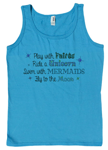 Ladies Play With Fairies, Ride A Unicorn, Swim With Mermaids, Fly To The Moon Tank Top
