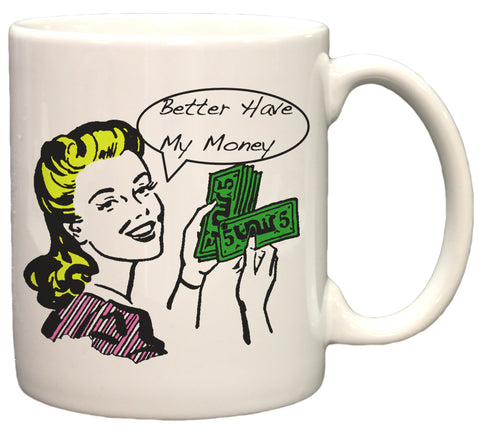 Better Have My Money Funny 11oz Coffee Mug