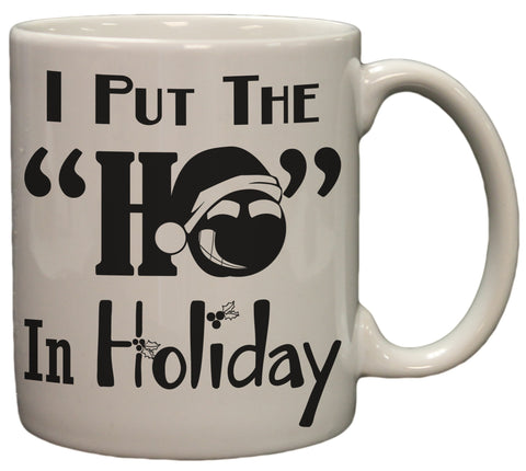 "Funny I Put the ""Ho"" In Holiday 11 oz Coffee Mug"