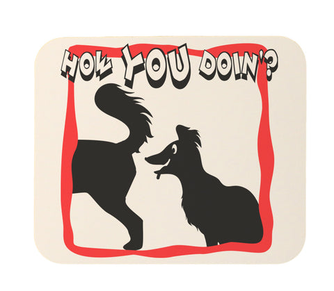 """How You Doin'?"" Funny Dog Sniffing Mouse Pad"