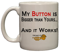 My Button is Bigger Than Yours Exclusive Trump-It Series 11 Ounce Coffee Mug