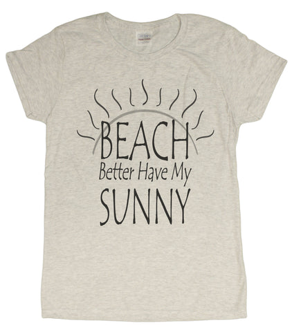 "Ladies ""Beach Better Have My Sunny"" Funny T-Shirt"
