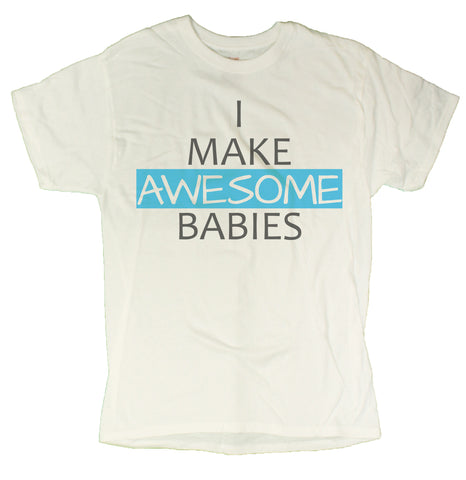 "Men's ""I Make Awesome Babies"" Funny T-Shirt"