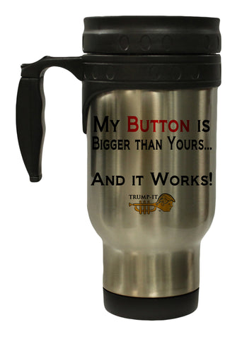My Button Is Bigger Funny Political 12 oz Hot/ Cold Travel Mug
