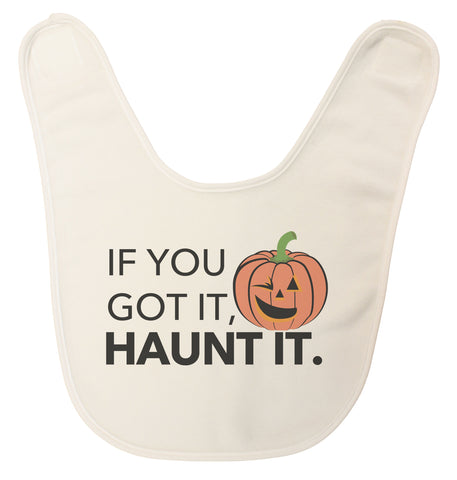 If You Got It, Haunt It Ultra Soft Baby Bib Made in USA
