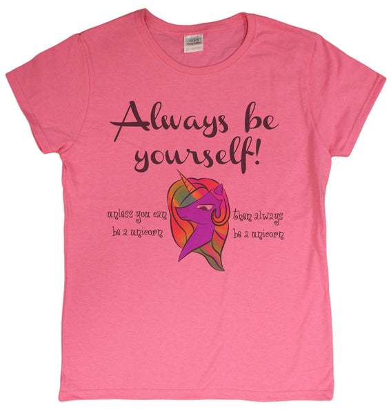 "Ladies ""Always Be Yourself Unless You Can Be A Unicorn"" Funny T-Shirt"