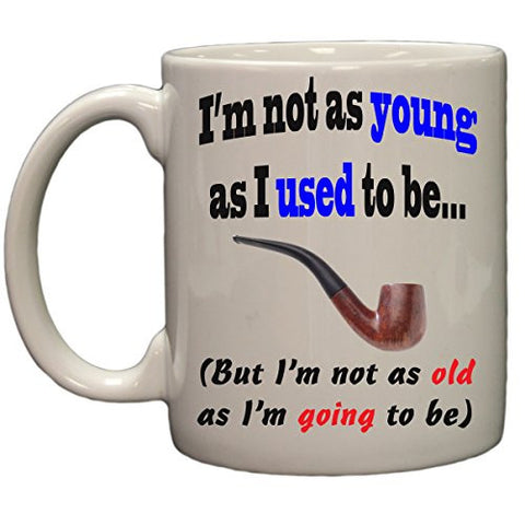 Not as young as I used to be funny ceramic coffee mug