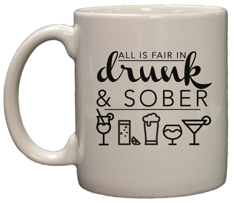 All is Fair in Drunk and Sober 11oz Coffee Mug