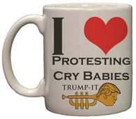 """I Love Protesting Cry Babies"" Trump-It Funny Political 11oz. Coffee Mug"