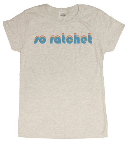 "Ladies ""So Ratchet"" Funny Retro Style T-Shirt (Sizes Small - XX-Large)"
