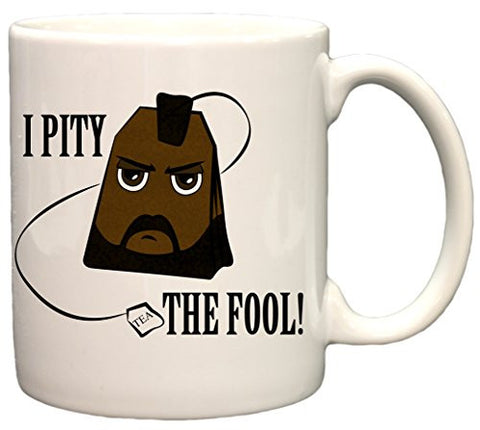 """I Pity The Fool!"" Mr. Tea Funny 11oz. Coffee Mug"
