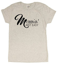 Ladies Mommin' Ain't Easy Funny Mom T-Shirt