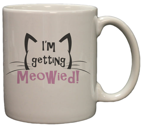 I'm Getting Meowied 11oz Coffee Mug