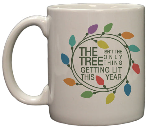 Funny Christmas The Tree Isn't the Only Thing Getting Lit 11oz Coffee Mug