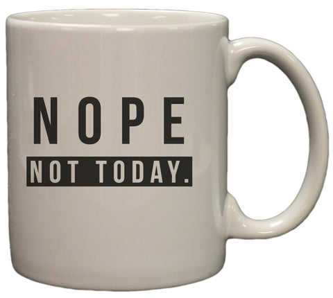 Nope, Not Today 11oz Coffee Mug